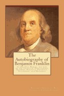 Autobiography of Benjamin Franklin: In His Own Words, the Life of the Inventor, Philosopher, Satirist, Political Theorist, Statesman, and Diplomat