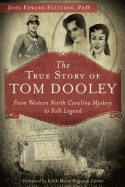 True Story of Tom Dooley: From Western North Carolina Mystery to Folk Legend