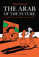 Arab of the Future: A Childhood in the Middle East, 1978-1984: A Graphic Memoir