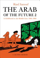 Arab of the Future 2: A Childhood in the Middle East, 1984-1985: A Graphic Memoir