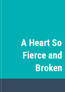 A Heart So Fierce and Broken