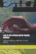 Lost in the virtual world (family edition): 20 kind of traps you might face it on the internet