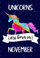 Unicorns Are Born in November: Journal Unicorn, Notebook, Diary, Unicorn Birthday Gift, Rainbow Unicorn Happy Birthday Present for Girls