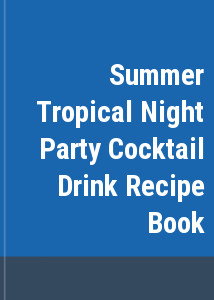 Summer Tropical Night Party Cocktail Drink Recipe Book