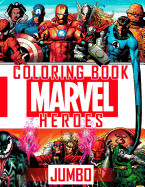 Marvel Heroes Jumbo Coloring Book: Avengers, Guardians of the Galaxy, Spiderman, Deadpool, Antman, Black Panther, Ironman, Captain of America, Hulk, T