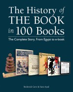 History of the Book in 100 Books: The Complete Story, from Egypt to E-Book