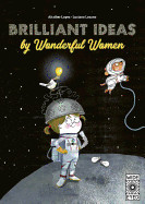 Brilliant Ideas from Wonderful Women: 15 Incredible Inventions from Inspiring Women!