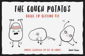 Couch Potato's Guide to Getting Fit: Simple Exercises to Get in Shape