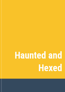 Haunted and Hexed