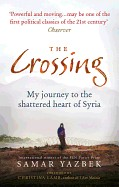 Crossing: My Journey to the Shattered Heart of Syria