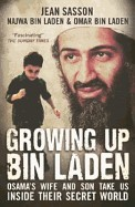 Growing Up Bin Laden: Osama's Wife and Son Take Us Inside Their Secret World. Jean Sasson as Told to Her by Najwa Bin Laden and Omar Bin Lad