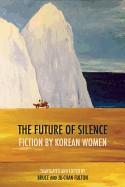 Future of Silence: Fiction by Korean Women
