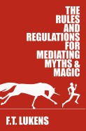 Rules and Regulations for Mediating Myths & Magic