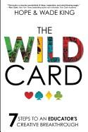 Wild Card: 7 Steps to an Educator's Creative Breakthrough