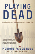 Playing Dead: A Memoir of Terror and Survival