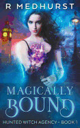 Magically Bound: Hunted Witch Agency Book 1