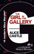 Girl in the Gallery (the London Murder Mysteries Book 2)