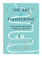 Art of Flaneuring: How to Wander with Intention and Discover a Better Life