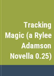 Tracking Magic (a Rylee Adamson Novella 0.25)