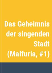Das Geheimnis der singenden Stadt (Malfuria, #1)