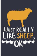 I Just Really Like Sheep, Ok: Sheep Notebook - Blank Lined Journal Planner