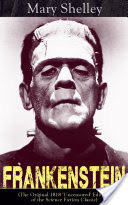 Frankenstein (The Original 1818 'Uncensored' Edition of the Science Fiction Classic)
