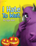 I Hate to Wait!: Teach Your Kids to Be Patient