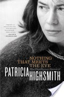Nothing That Meets the Eye: The Uncollected Stories of Patricia Highsmith