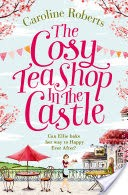 The Cosy Teashop in the Castle: Cakes and romance, a summer must-read you�ll fall in love with
