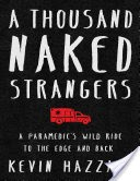 A Thousand Naked Strangers a Paramedic's Wild Ride to the Edge and Back