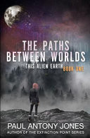 The Paths Between Worlds: (this Alien Earth Book 1)