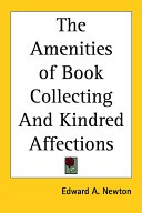 The Amenities of Book Collecting And Kindred Affections