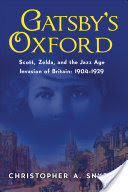 Gatsby's Oxford: Scott, Zelda, and the Jazz Age Invasion of Britain: 1904-1929