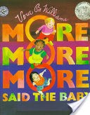 """""""More More More,"""" Said the Baby"""
