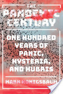 The Pandemic Century: One Hundred Years of Panic, Hysteria, and Hubris