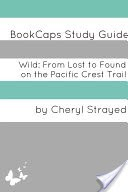 Wild: From Lost to Found on the Pacific Crest Trail (A BookCaps Study Guide)