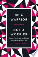 Be a Warrior, Not a Worrier
