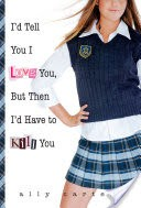 I'd Tell You I Love You, But Then I'd Have to Kill You (Gallagher Girls, Book 1)