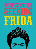 Desperately Seeking Frida