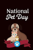 National Pet Day: April 11th Celebrate National Pet Day Gift Journal: This Is a Blank, Lined Journal That Makes a Perfect National Pet D